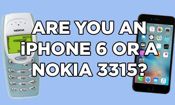 Are You More Nokia 3315 Or iPhone 6?