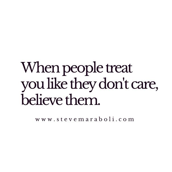 When People Treat You Like They Dont Care Believe Them All