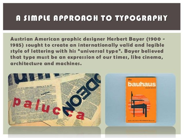A SIMPLE APPROACH TO TYPOGRAPHYAustrian American graphic designer Herbert Bayer (1900 -1985) sought to create an internati...