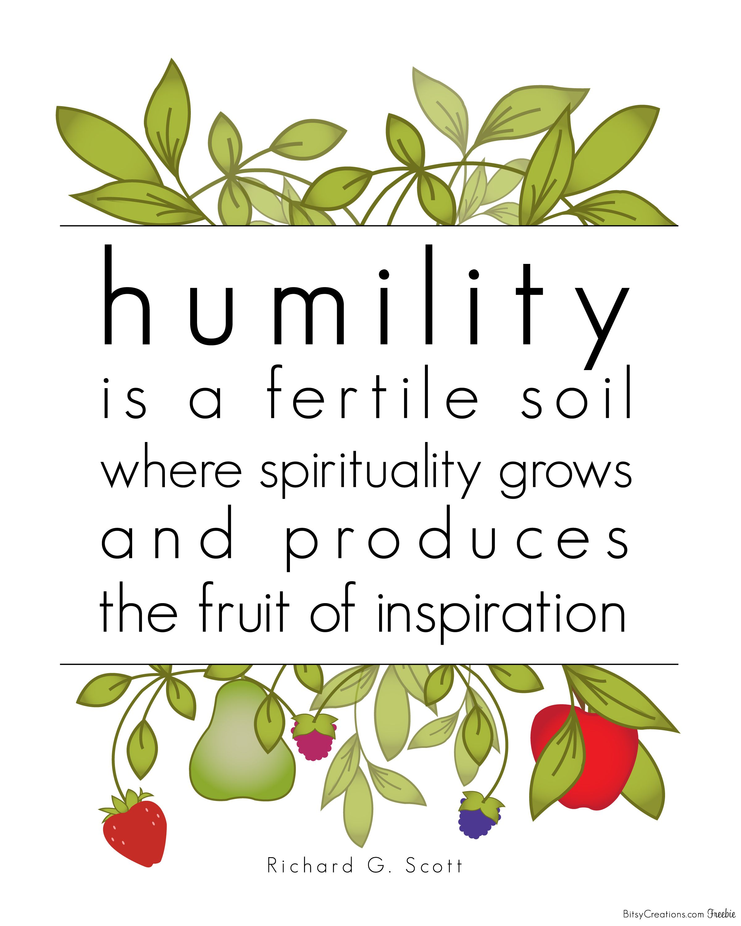 HUMILITY IS A FERTILE SOIL WHERE SPIRITUALITY GROWS AND PRODUCES THE FRUIT OF INSPIRATION.