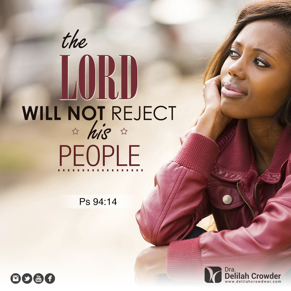 The Lord will not reject his people. Ps 94:14 #rejection Dr. Delilah Crowder