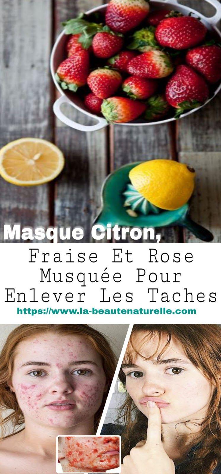 Masque Citron Fraise Et Rose Musquee Pour Enlever Les Taches Fraise Tache Et Citron