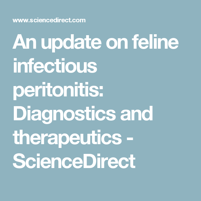 An update on feline infectious peritonitis: Diagnostics and therapeutics - ScienceDirect