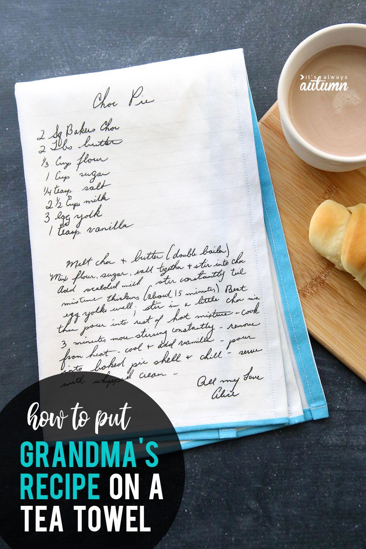 How to transfer grandma's handwritten recipe onto a tea towel. Heirloom recipe towel. Great DIY gift idea. #itsalwaysautumn #recipetowel