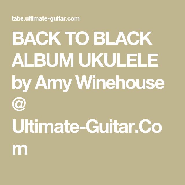 BACK TO BLACK ALBUM UKULELE by Amy Winehouse @ Ultimate-Guitar.Com ...