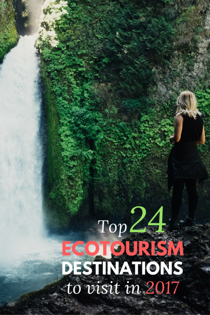 The Top 24 Ecotourism Destinations For 2017 Sustainable Tourism