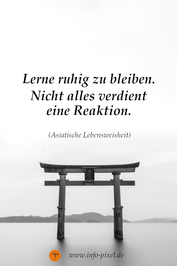 Nicht alles verdient eine Reaktion Asian wisdom and proverbs are based on millennium old research of scholars.