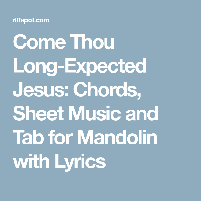 Come Thou Long Expected Jesus Chords Sheet Music And Tab For