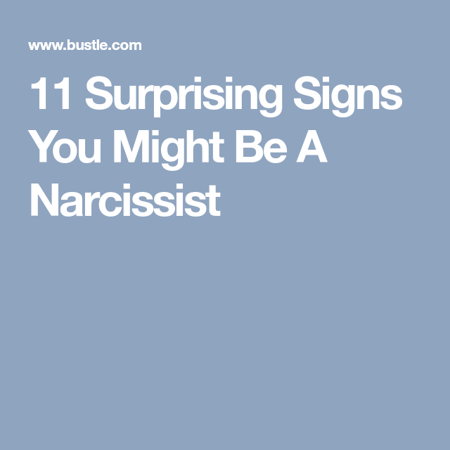 11 Surprising Signs You Might Be A Narcissist