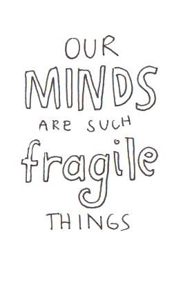 Our minds are such fragile things...