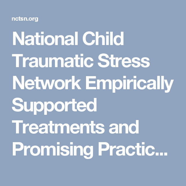 National Child Traumatic Stress Network Empirically Supported Treatments and Promising Practices | National Child Traumatic Stress Network - Child Trauma Home