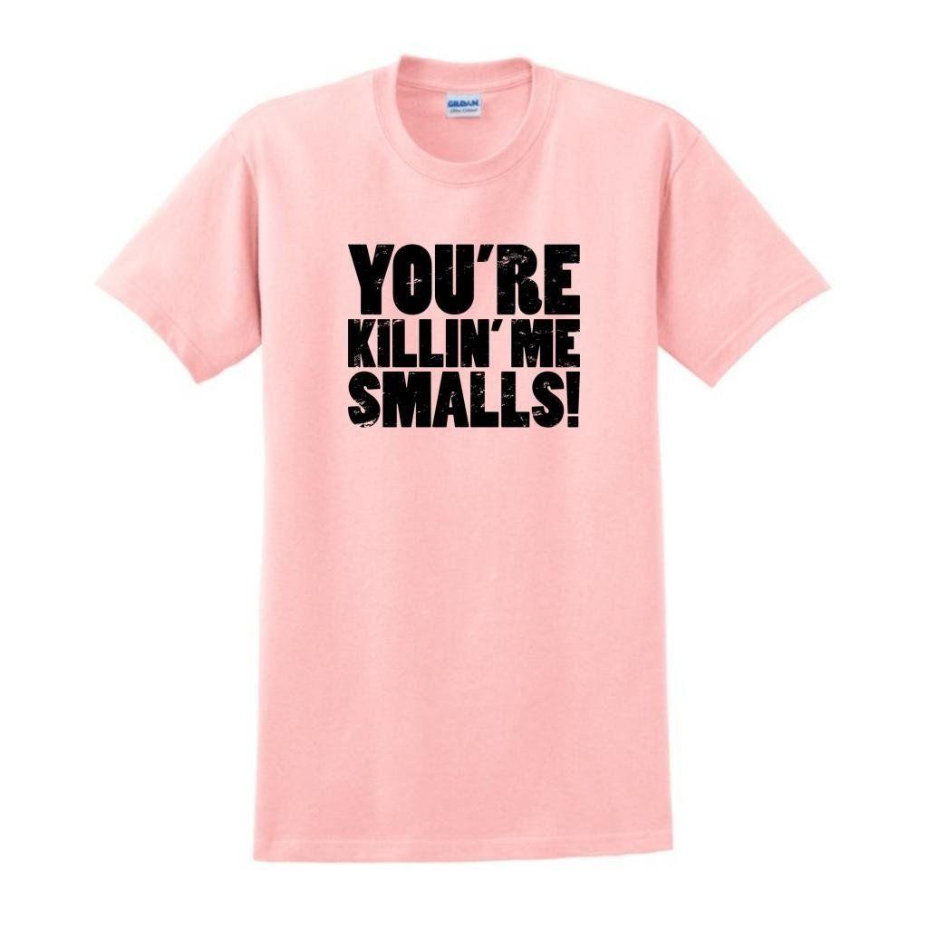Youre Killin Me Smalls T-Shirt | Shirts, Killin me smalls ...