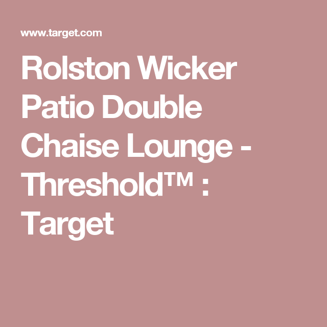 Rolston Wicker Patio Double Chaise Lounge Threshold