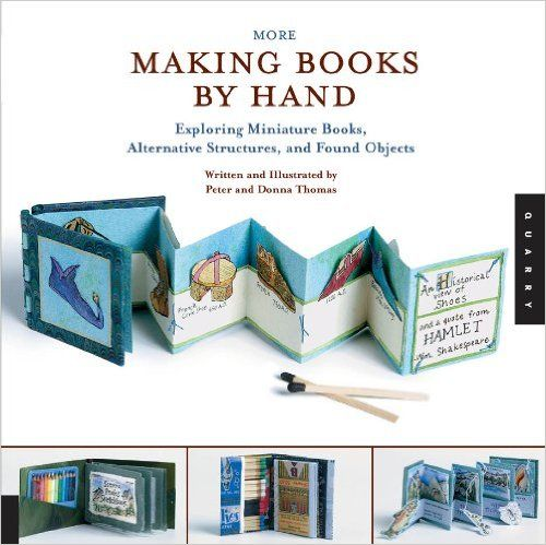 Amazon.com: More Making Books By Hand: Exploring Miniature Books, Alternative Structures, and Found Objects eBook: Peter Thomas, Donna Thomas: Books