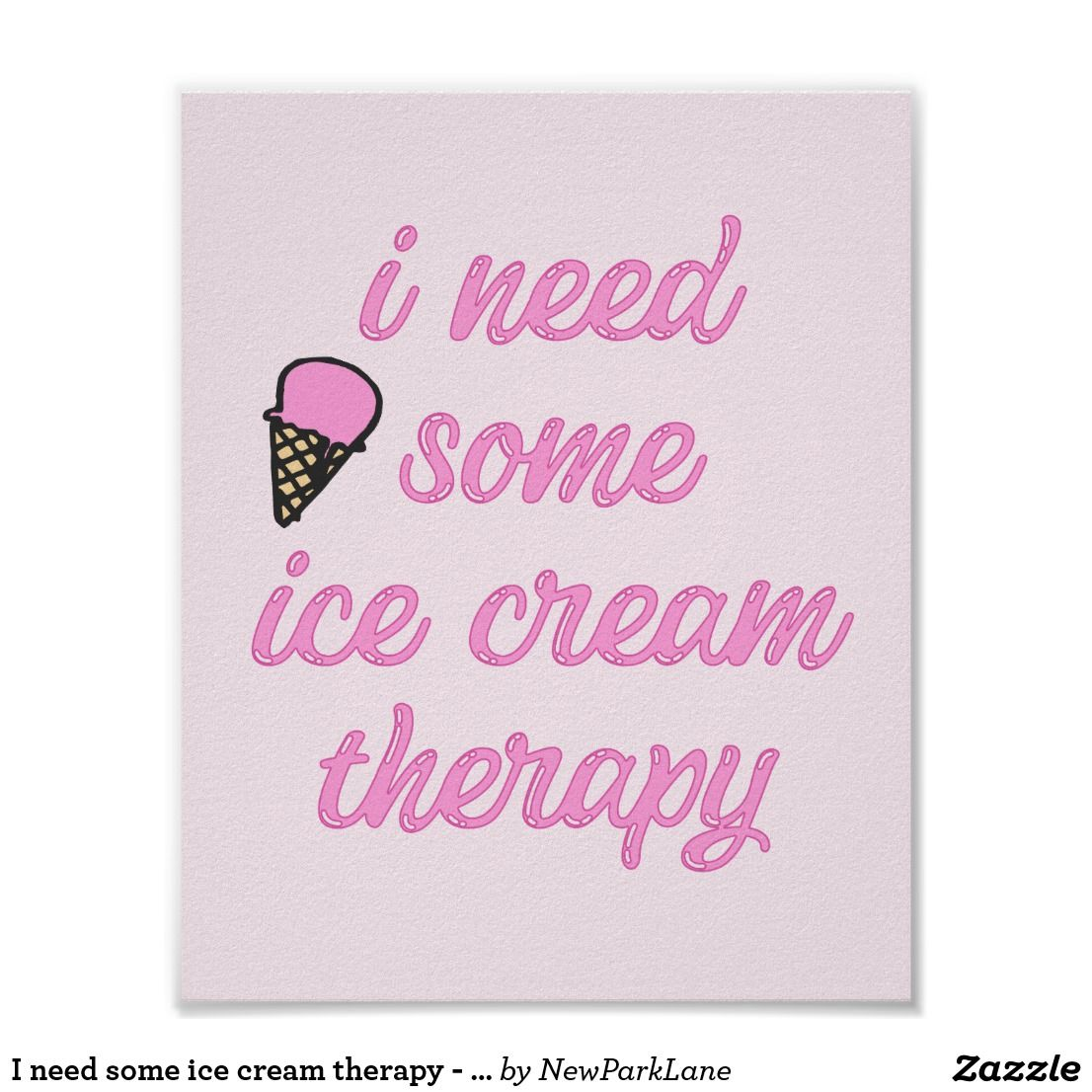 I Need Some Ice Cream Therapy Fun Quote Poster Zazzle Com In 2021 Ice Cream Quotes Ice Cream Quotes Funny Drug Quotes