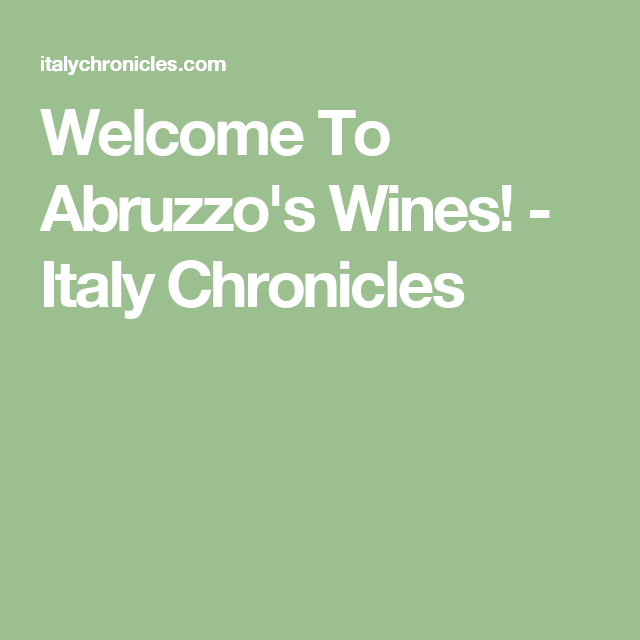 Welcome To Abruzzo's Wines! - Italy Chronicles