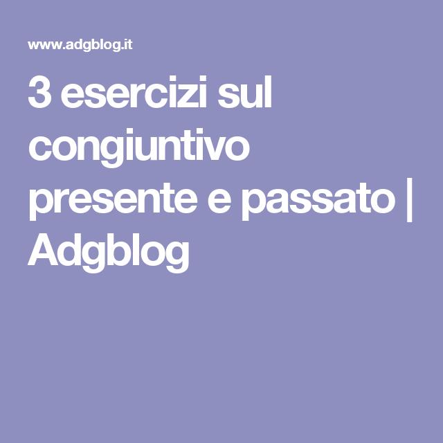 3 esercizi sul congiuntivo presente e passato | Adgblog