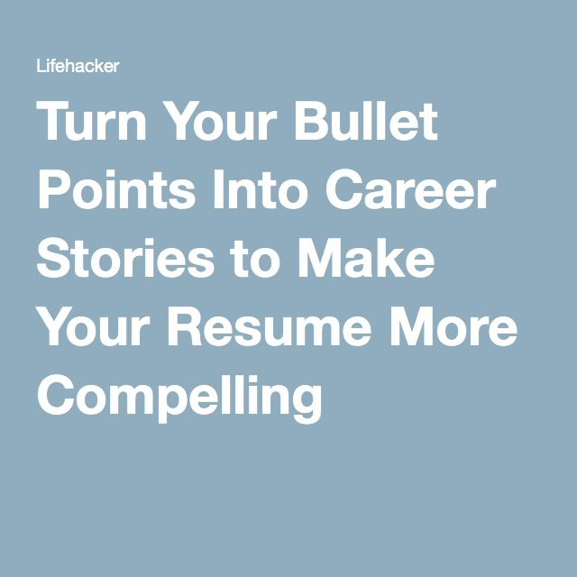 Turn Your Bullet Points Into Career Stories to Make Your Resume - bullet points resume