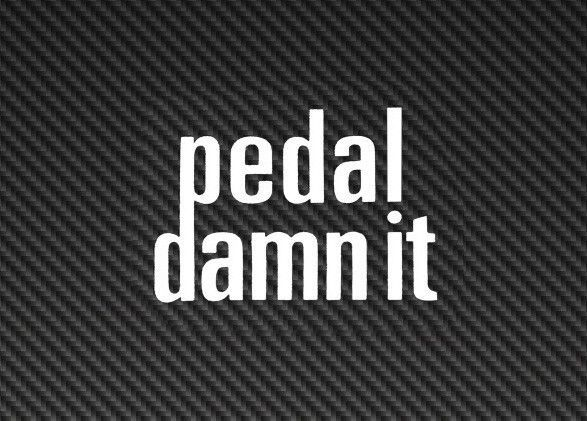 "3/"" PEDAL DAMN IT Niner Bike Bicycle Mountain White Ride Race MTB  DECAL STICKER"