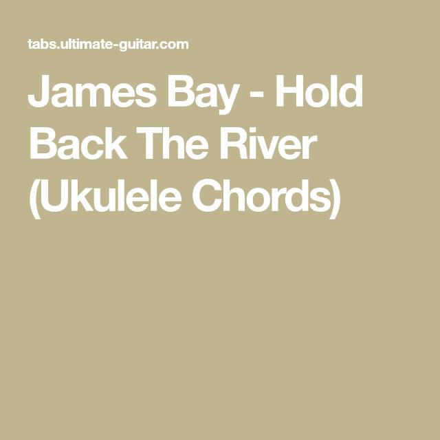 James Bay Hold Back The River Ukulele Chords Ukulele Stuff