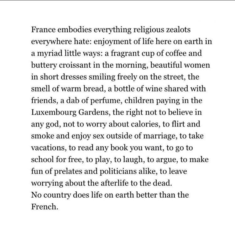 The NY Times hits the nail on the head: France embodies everything religious zealots everywhere hate. Because no one on earth does life better than the French.