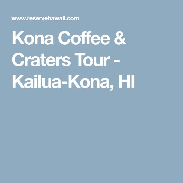 Tickets Online To The Kona Coffee Craters Tour In Kailua Hi