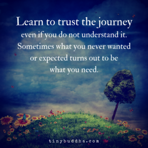 Learn to Trust the Journey | Journey quotes, Learning to trust, Wisdom  quotes
