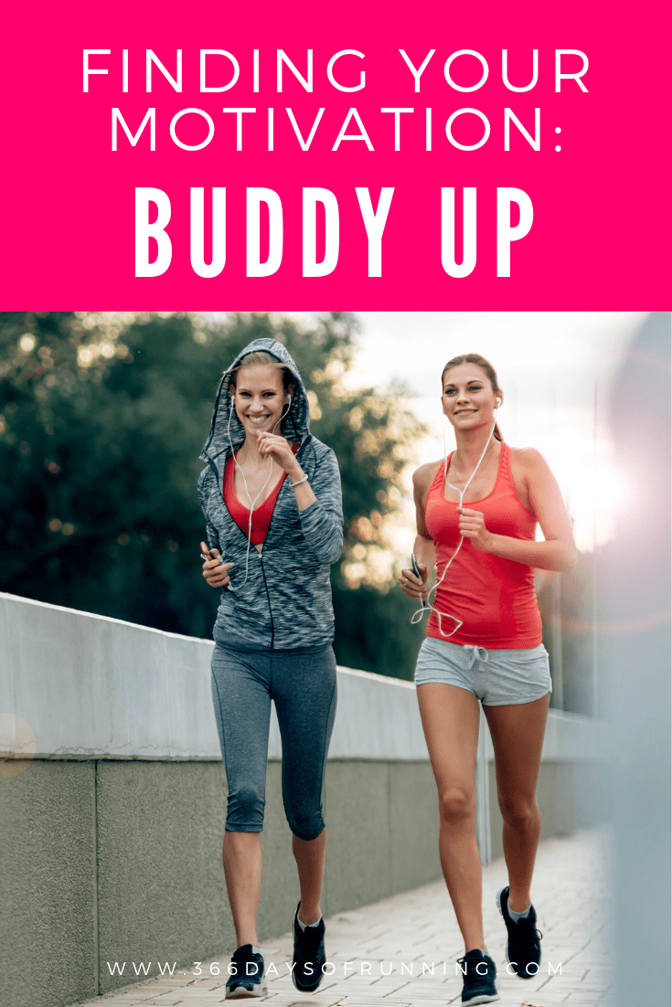 Finding your motivation to run: buddy up! Pairup with an accountability buddy so you stay on track...