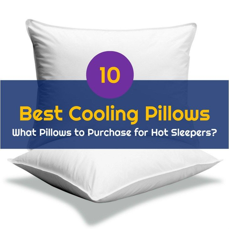 Top 10 Best Cooling Pillows What Pillows To Purchase For Hot