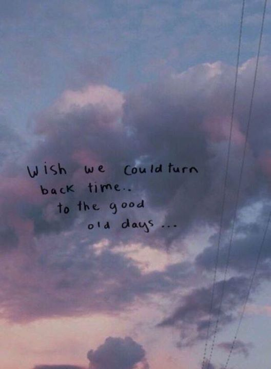 Wish We Could Turn Back Time Via Https Ift Tt 2lunskc Turn Back Time Quotes Happy Times Quotes Time Quotes