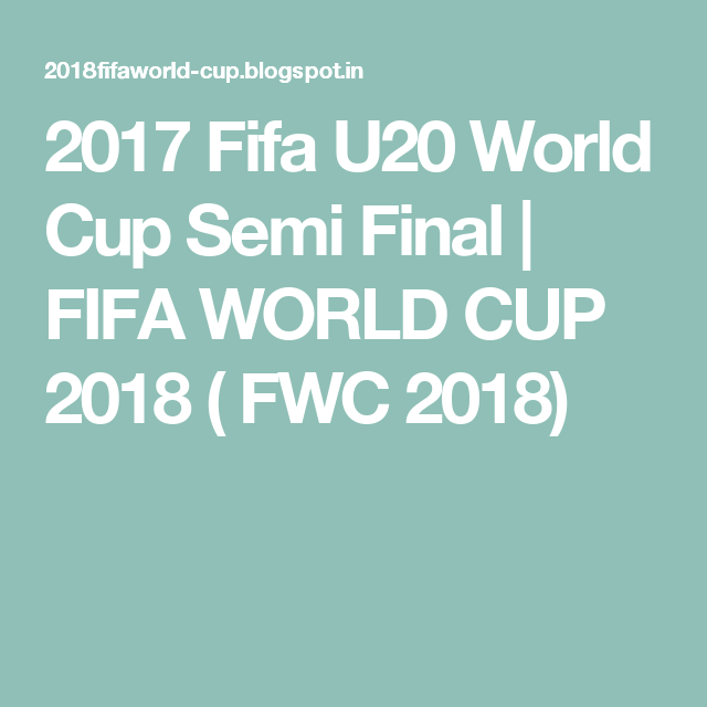 2017 Fifa U20 World Cup Semi Final Fifa U20 World Cup World Cup
