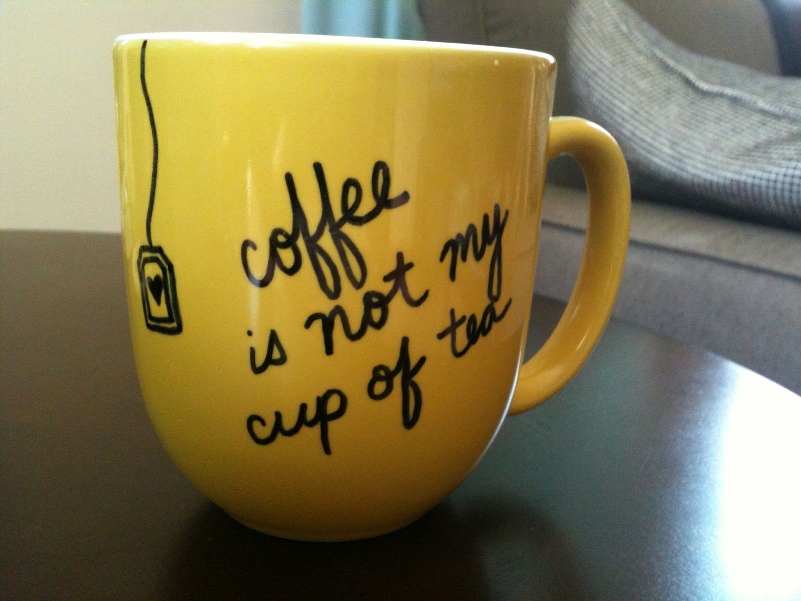 Cup Design Ideas view in gallery kill some time with this cup of coffee Coffee Is Not My Cup Of Tea Sharpie Mug Design