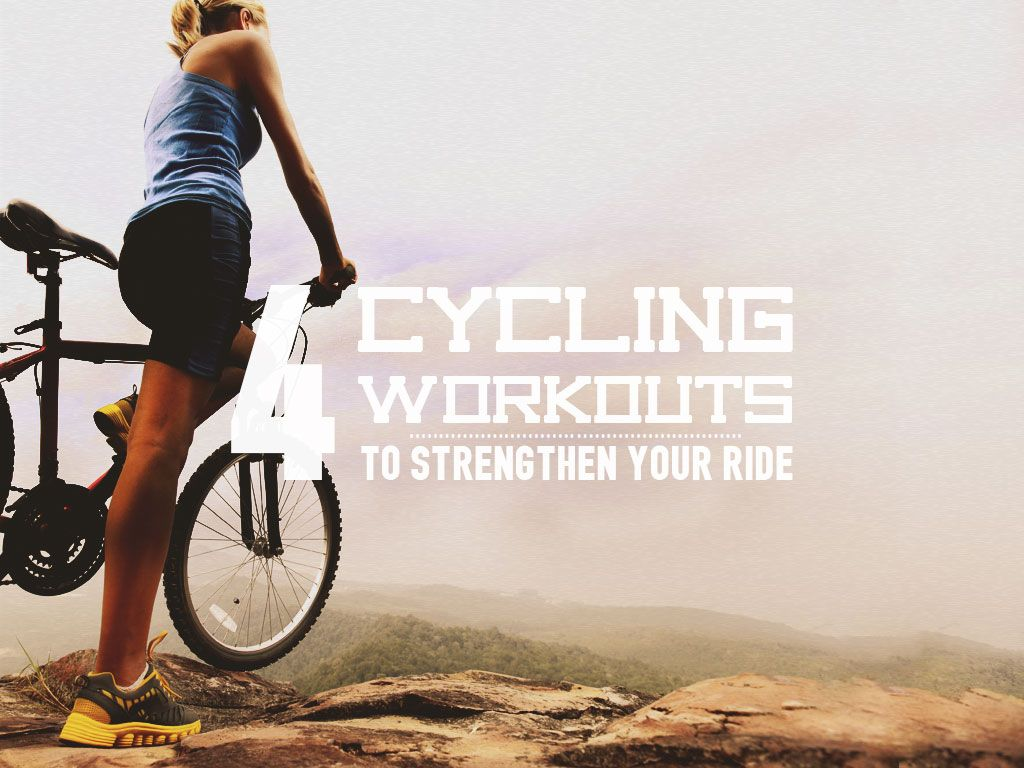 4 Cycling Workouts To Strengthen Your Ride Cycling Workout