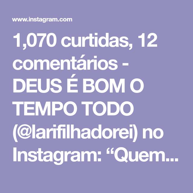 1,070 curtidas, 12 comentários - DEUS É BOM O TEMPO TODO ...