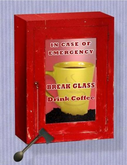 In Case of Emergency ... Drink Coffee