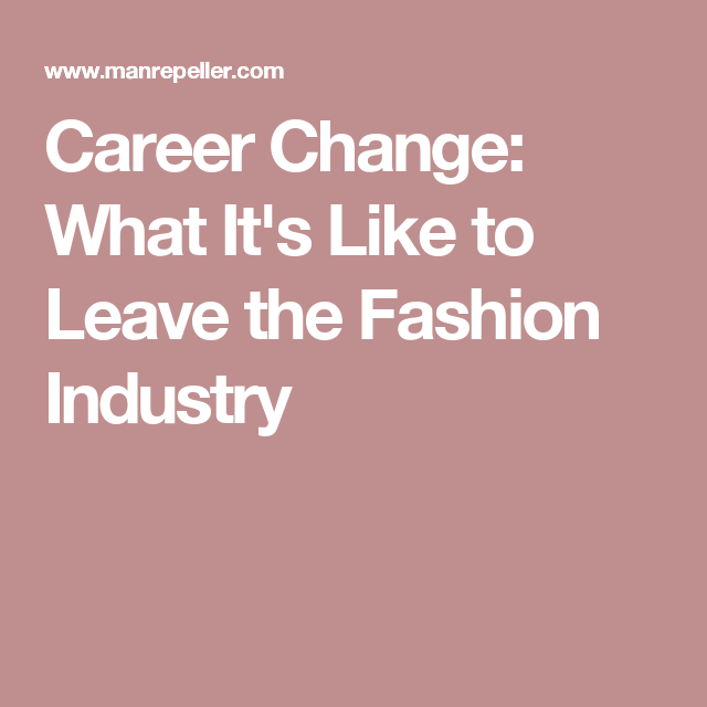 Career Change: What It's Like to Leave the Fashion Industry