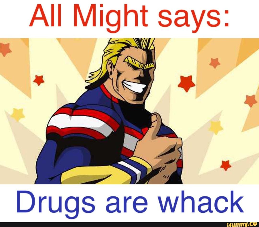 All might says drugsare whack ifunny my hero