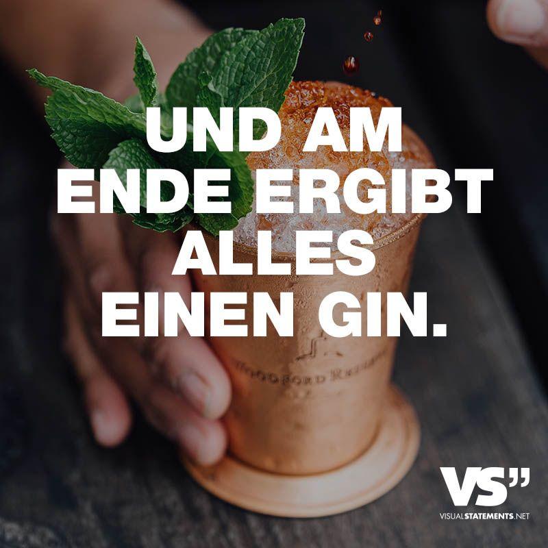 Und Am Ende Ergibt Alles Einen Gin Visual Statements Spruch Alkohol Spruche Zitate Spruche