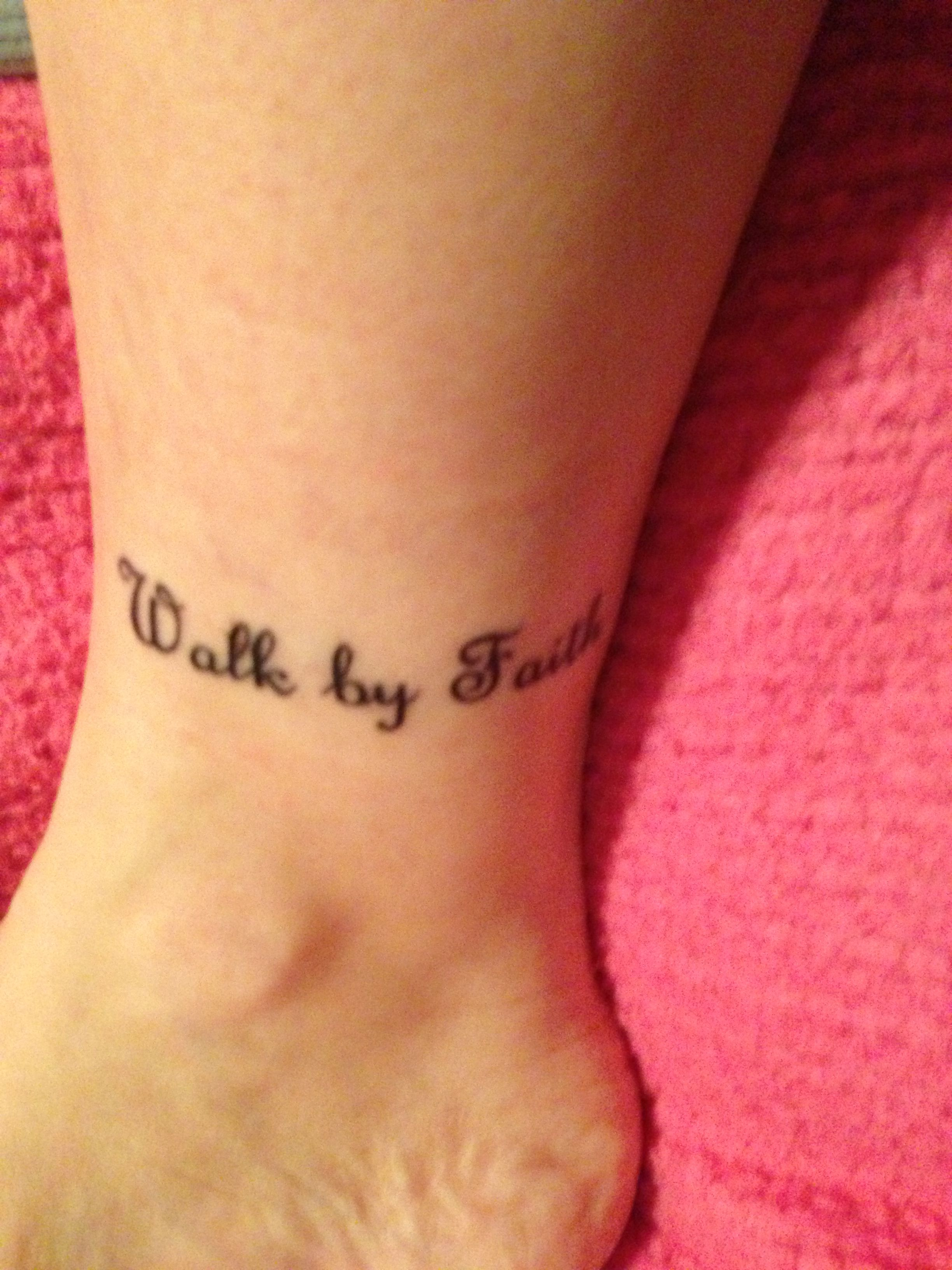 Walk by faith tattoo inside right ankle tattoos pinterest