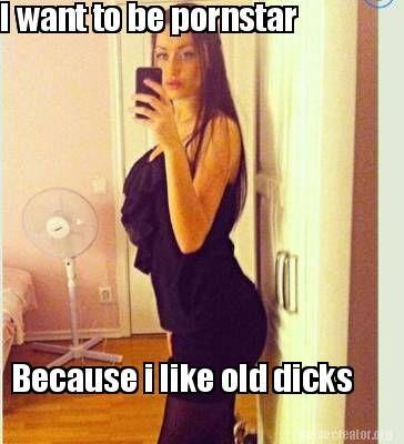 4c7e117acf48f1fd9a8ad6239b623f39 meme creator i want to be pornstar because i like old dicks meme
