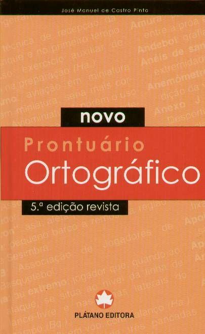 pt-PT - DE CASTRO PINTO, José Manuel - Novo prontuário ortográfico Castro Pinto. Plátano Editora. http://www.platanoeditora.pt/?q=C/BOOKSSHOW/645 | https://www.facebook.com/PlatanoEditora