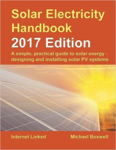 Solar Electricity Handbook 2017 Edition A Simple Practical Guide To Solar Energy Designing And Ins Solar Pv Systems Solar Photovoltaic System Solar Energy