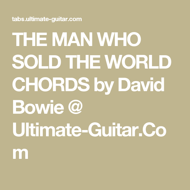 THE MAN WHO SOLD THE WORLD CHORDS by David Bowie @ Ultimate-Guitar ...