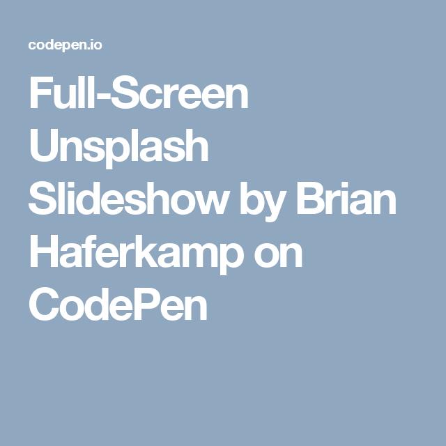 Full-Screen Unsplash Slideshow | API/Json/Ajax