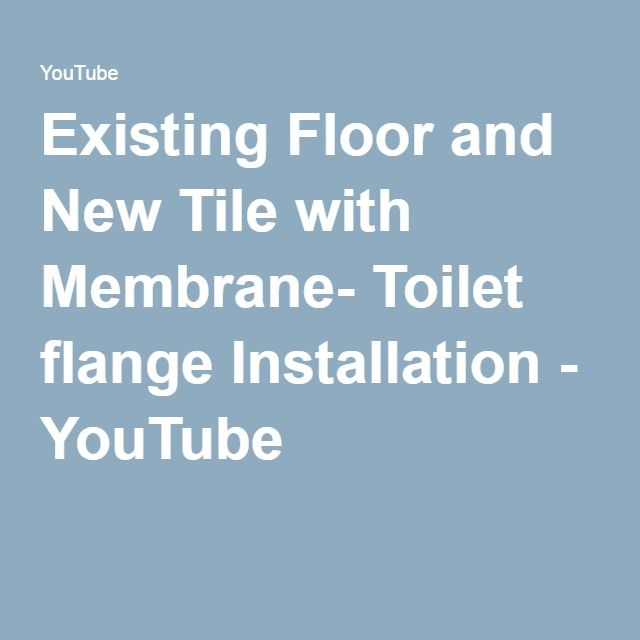 Existing Floor and New Tile with Membrane- Toilet flange ...