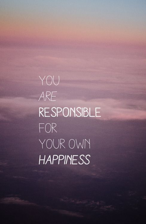 You Are Responsible For Your Own Happiness Woorden