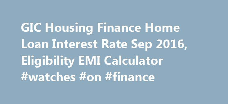 GIC Housing Finance Home Loan Interest Rate Sep 2016, Eligibility - loan interest calculator