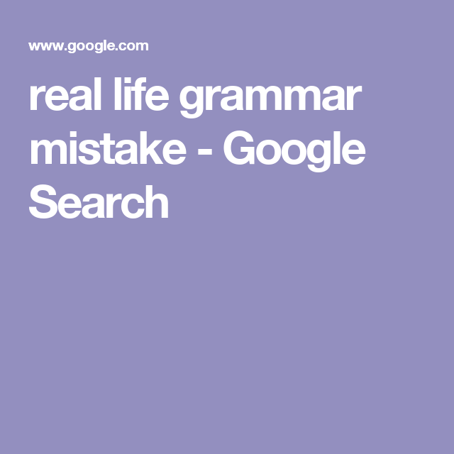 real life grammar mistake - Google Search