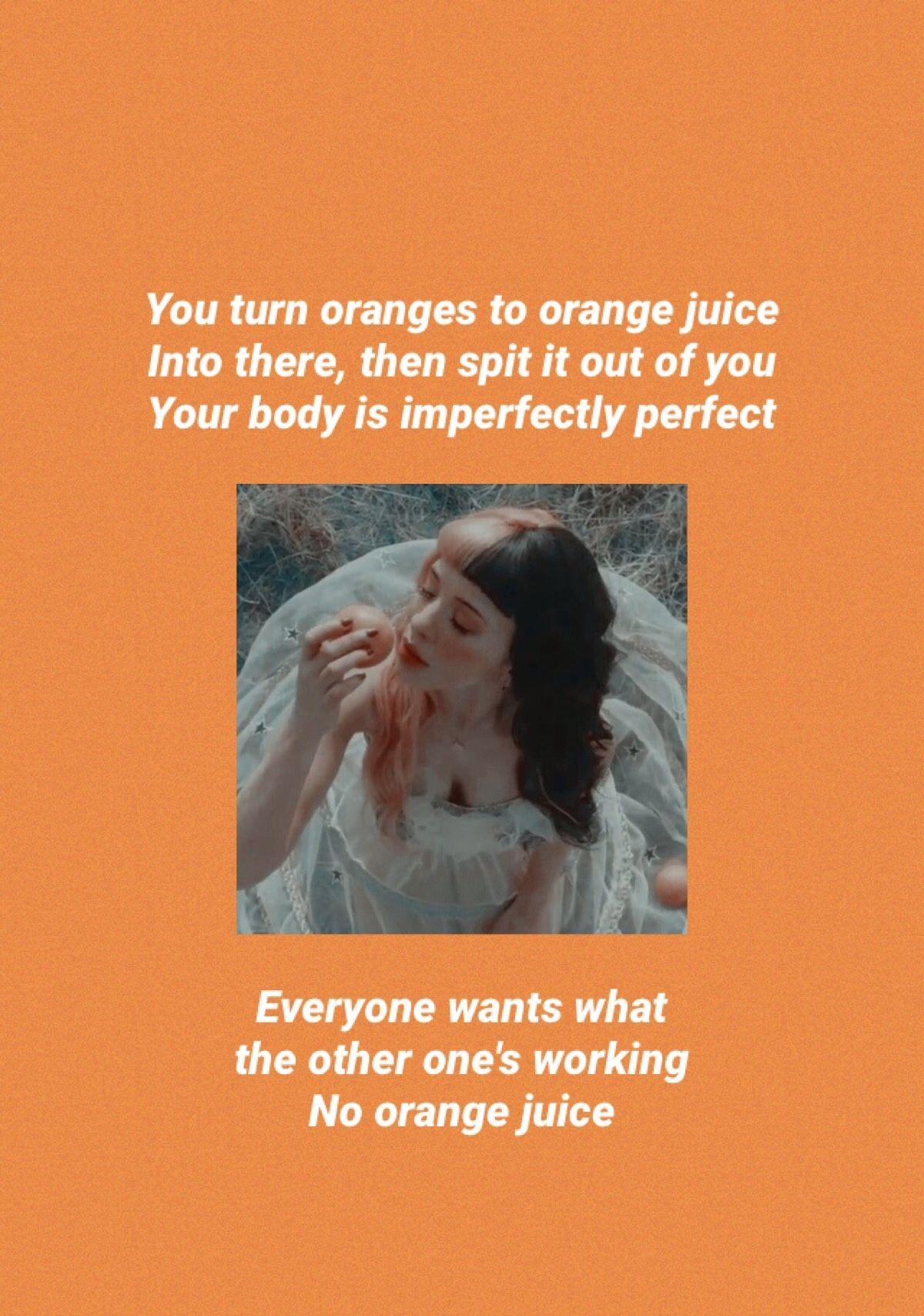 Orange Juice Melanie Martinez K 12 Lyrics Melanie Martinez Songs Melanie Martinez Melanie Martinez Quotes