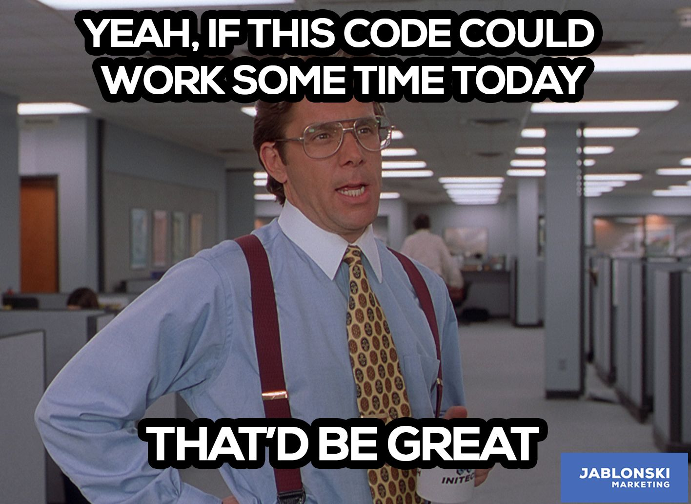 4c84a18e422ada69bd9e2e79db4279ac yeah, if this code could work some time today, that'd be great,I Don T Always Test My Code Meme